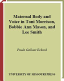 Maternal Body and Voice in Toni Morrison  Bobbie Ann Mason  and Lee Smith