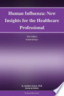 Human Influenza  New Insights for the Healthcare Professional  2011 Edition Book