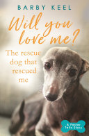 Will You Love Me  The Rescue Dog that Rescued Me
