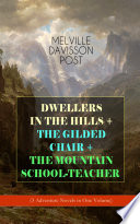DWELLERS IN THE HILLS   THE GILDED CHAIR   THE MOUNTAIN SCHOOL TEACHER  3 Adventure Novels in One Volume  Book