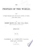 The Peoples of the World: Being a Popular Description of the Characteristics, Condition, and Customs of the Human Family