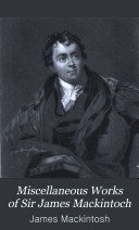 Miscellaneous Works of Sir James Mackintoch