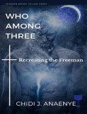 Who Among Three: Recreating the Freeman