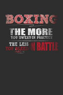 Boxing The More You Sweat In Practice The Less You Bleed In Battle