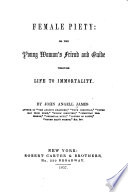 Female Piety  Or  The Young Woman s Friend and Guide Through Life to Immortality Book