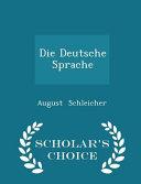 Die Deutsche Sprache - Scholar's Choice Edition