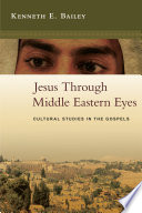 """""""Jesus Through Middle Eastern Eyes: Cultural Studies in the Gospels"""" by Kenneth E. Bailey"""