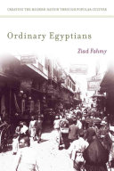 Ordinary Egyptians: Creating the Modern Nation Through ...