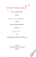 Hymn-melodies for the Whole Year from the Sarum Service-books and Other Ancient English Sources Together with Sequences for the Principal Seasons & Festivals