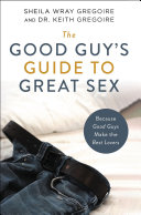 The Good Guy s Guide to Great Sex