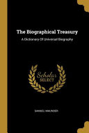 The Biographical Treasury A Dictionary Of Universal Biography