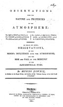 Observations upon the nature and properties of the atmosphere ... To which are added observations on the Moon's influence upon the Atmosphere, and the rise and fall of the Mercury in the Barometrical Tube