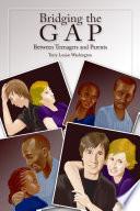 Bridging The Gap Between Teenagers And Parents Book PDF