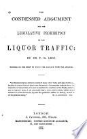 The Condensed Argument For The Legislative Prohibition Of The Liquor Traffic