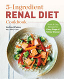5 Ingredient Renal Diet Cookbook  Quick and Easy Recipes for Every Stage of Kidney Disease Book