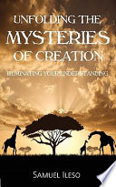 Unfolding the Mysteries of Creation