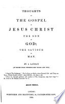 Thoughts On The Gospel Of Jesus Christ The Son Of God The Saviour Of Man By A Layman Of More Than Three Score Years And Ten I E John Stow Second Edition With The Text