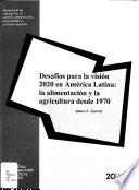 Challenges to the 2020 Vision for Latin America: food and agriculture since 1970/Desafíos para la visión 2020 en América Latina : la alimentación y la agricultura desde 1970