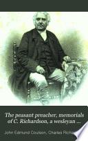 The peasant preacher, memorials of C. Richardson, a wesleyan evangelist