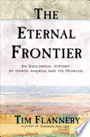 """The Eternal Frontier: An Ecological History of North America and Its Peoples"" by Tim Flannery"