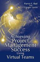 Achieving Project Management Success Using Virtual Teams