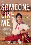 link to Someone like me : how one undocumented girl fought for her American dream in the TCC library catalog