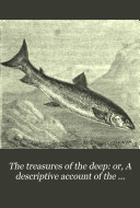 The treasures of the deep  or  A descriptive account of the great fisheries