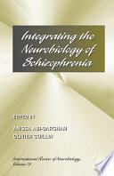 Integrating the Neurobiology of Schizophrenia