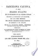 Barcelona cautiva, ó sea, Diario exacto de lo ocurrido en la misma ciudad mientras la oprimieron los franceses, esto es, desde el 13 de febrero de 1808, hasta el 28 de mayo de 1814, 4