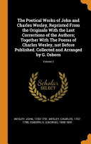 The Poetical Works Of John And Charles Wesley Reprinted From The Originals With The Last Corrections Of The Authors Together With The Poems Of Charles Wesley Not Before Published Collected And Arranged By G Osborn Volume 2