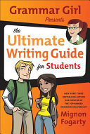 Grammar Girl Presents the Ultimate Writing Guide for Students, see ISBN 978-1-4299-6666-5