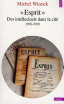 """""""Esprit"""". Des intellectuels dans la cité (1930-1950)"""