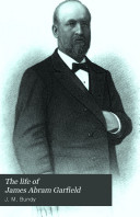 The Life of James Abram Garfield