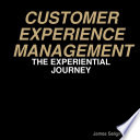 CUSTOMER EXPERIENCE MANAGEMENT - THE EXPERIENTIAL JOURNEY