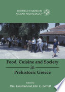 Food  Cuisine and Society in Prehistoric Greece