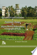 Agricultural Land Utilization And Population Changes In Jalgaon District Maharashtra A Geographical Analysis