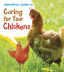 Henrietta s Guide to Caring for Your Chickens