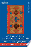 A Library Of The World S Best Literature Ancient And Modern Vol Xl Forty Five Volumes Songs Hymns Lyrics