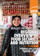 Regional Overview of Food Security and Nutrition in the Near East and North Africa 2019