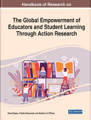 Handbook of Research on the Global Empowerment of Educators and Student Learning Through Action Research