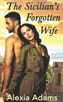 The Sicilian s Forgotten Wife  A Second chance at love Story