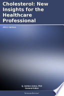 Cholesterol: New Insights for the Healthcare Professional: 2011 Edition
