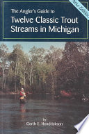The Angler s Guide to Twelve Classic Trout Streams in Michigan Book
