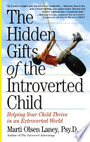 """""""The Hidden Gifts of the Introverted Child: Helping Your Child Thrive in an Extroverted World"""" by Marti Olsen Laney"""
