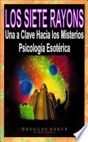 LOS SIETE RAYOS  : Una Clave Hacia los Místerios Psicología Esotérica