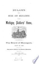 By-laws and rules and regulations of the Michigan Soldiers' Home, as adopted by the Board of Managers, May 20, 1887. Published by order of the Board of Managers