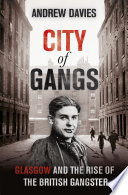City of Gangs  Glasgow and the Rise of the British Gangster
