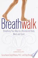 """Breathwalk: Breathing Your Way to a Revitalized Body, Mind and Spirit"" by Gurucharan Singh Khalsa, Ph.D., Yogi Bhajan, Ph.D."
