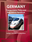 Germany Transportation Policy and Regulations Handbook Volume 1 Strategic Information and Regulations