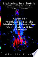 Lightning In a Bottle  A Book Series On the Most Important Rock Albums In Music History Album  17 Frank Zappa   the Mothers of Invention We re Only In It for the Money Book PDF